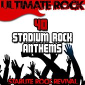 Play & Download Ultimate Rock: 40 Stadium Rock Anthems by Starlite Rock Revival | Napster