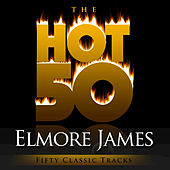Play & Download The Hot 50 - Elmore James by Various Artists | Napster