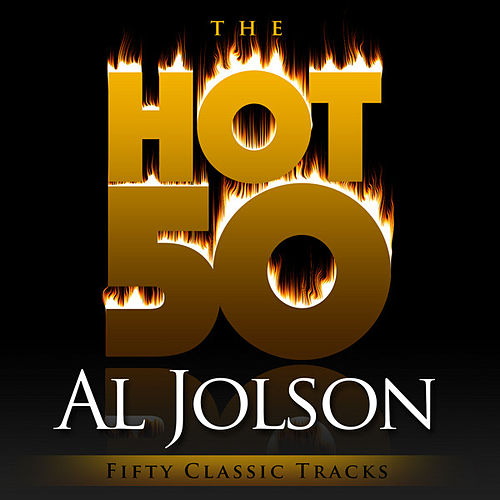 The Hot 50 - Al Jolson (Fifty Classic Tracks) by Al Jolson