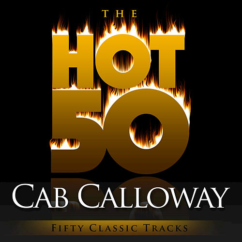 The Hot 50 - Cab Calloway (Fifty Classic Tracks) by Cab Calloway