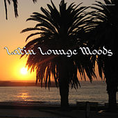 Play & Download Latin Lounge Moods by Various Artists | Napster