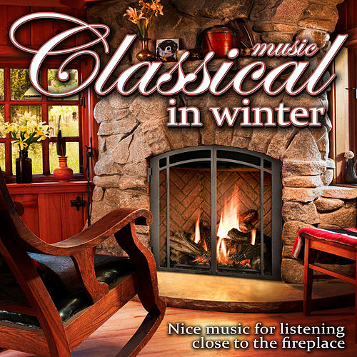 Play & Download Classical Music in Winter. Nice Music for listening close to the Fireplace by Royal Philharmonic Orchestra | Napster