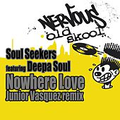 Play & Download Nowhere Love feat. Deepa Soul - Junior Vasquez Remix by Soul Seekers | Napster