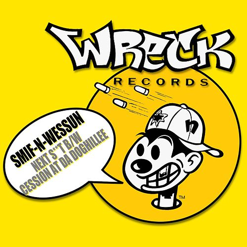 Next S**t b/w Cession At Da Doghillee by Smif-N-Wessun