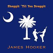 Play & Download Shaggit 'til You Draggit by James Hooker | Napster