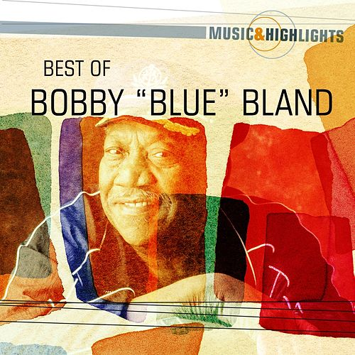 Play & Download Music & Highlights: Bobby 'Blue' Bland - Best Of by Bobby Blue Bland | Napster