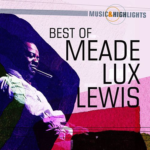 Play & Download Music & Highlights: Meade Lux Lewis - Best of by Meade