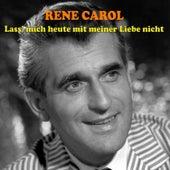 Lass' Mich Heute Mit Meiner Liebe Nicht by René Carol