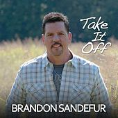 Play & Download Take It Off by Brandon Sandefur | Napster
