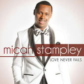 Play & Download Love Never Fails by Micah Stampley | Napster