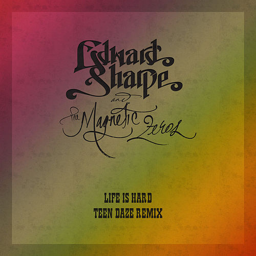 Play & Download Life Is Hard (Teen Daze Remix) by Edward Sharpe & The Magnetic Zeros   Napster