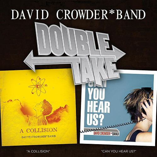 Play & Download Double Take - David Crowder*Band by David Crowder Band | Napster
