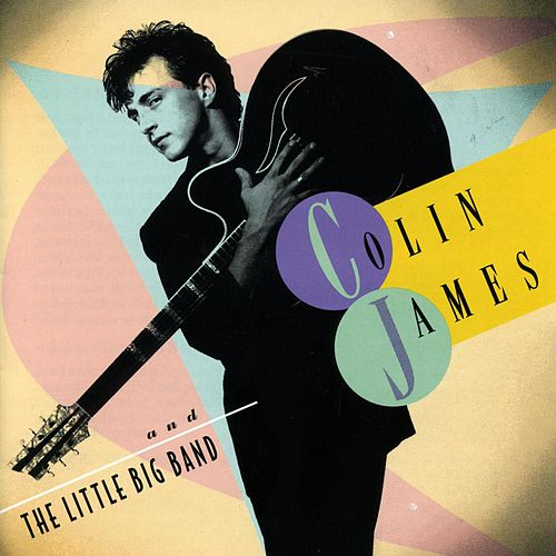 Play & Download Colin James And The Little Big Band by Colin James | Napster