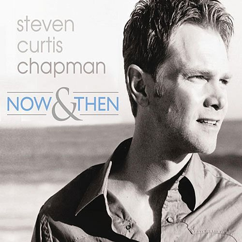 Play & Download Now & Then by Steven Curtis Chapman | Napster