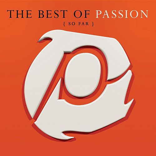 Play & Download The Best Of Passion (So Far) by Passion Worship Band | Napster