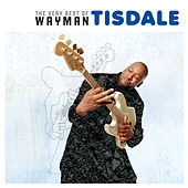 Play & Download The Very Best of Wayman Tisdale by Wayman Tisdale | Napster