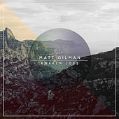 Play & Download Awaken Love by Matt Gilman | Napster