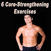 Play & Download 6 Core-Strengthening Exercises (The Best Electro House, Electronic Dance, EDM, Techno, House, Deep House, Techhouse & Progressive Trance) by Various Artists | Napster