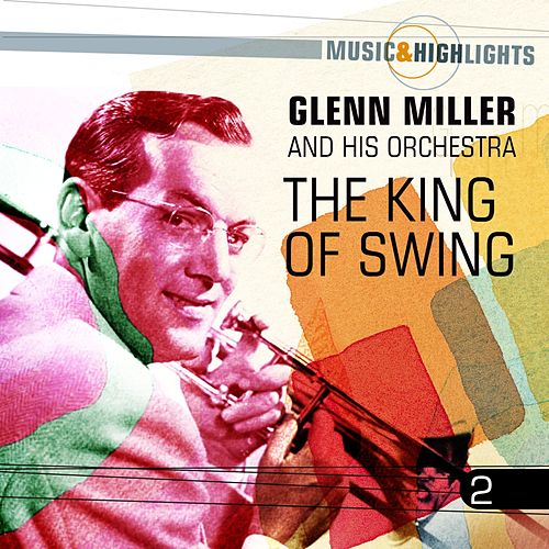 Play & Download Music & Highlights: The King of Swing, Vol. 2 by Glenn Miller | Napster