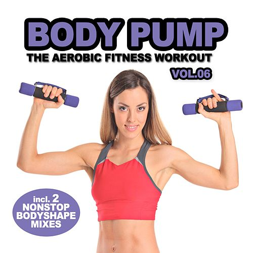Play & Download Body Pump, Vol. 6 - The Aerobic Fitness Workout (Incl. Nonstop Body Shape Mix By DJ Aerobic) by Various Artists | Napster