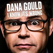 Play & Download I Know It's Wrong by Dana Gould | Napster