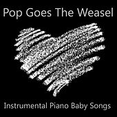 Pop Goes the Weasel: Instrumental Piano Baby Songs by The O'Neill Brothers Group