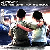 Play & Download Kids Are Cryin' for the World by Proff | Napster