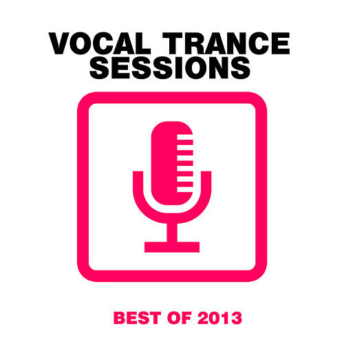 Play & Download Vocal Trance Sessions - Best Of 2013 by Various Artists | Napster