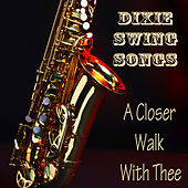 Play & Download Dixie Swing Songs: A Closer Walk with Thee by The O'Neill Brothers Group | Napster