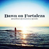 Play & Download Dawn On Fortaleza Brazilian Bossanova Moods by Various Artists | Napster