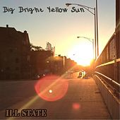 Play & Download Big Bright Yellow Sun by Ill State | Napster