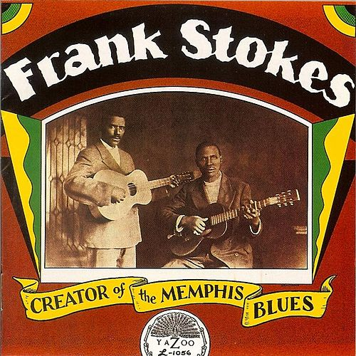 Play & Download Frank Stokes: Creator Of The Memphis Blues by Frank Stokes | Napster