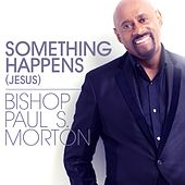 Something Happens (Jesus) by Bishop Paul S. Morton