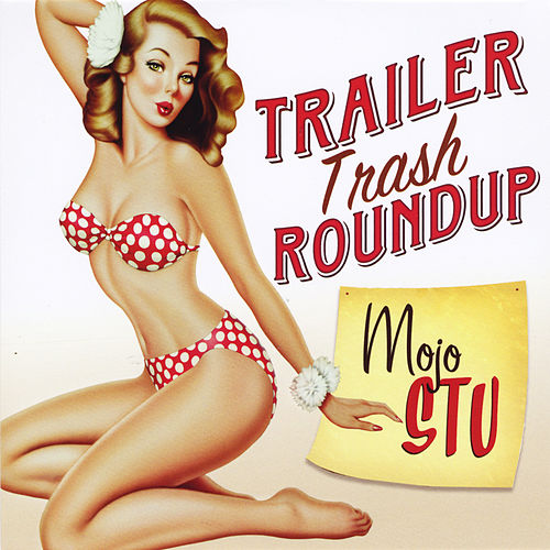 Play & Download Trailer Trash Roundup by Mojo Stu | Napster