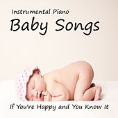 If You're Happy and You Know It: Instrumental Piano Baby Songs by The O'Neill Brothers Group