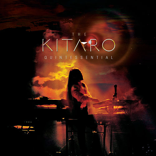 Play & Download The Kitaro Quintessential by Kitaro | Napster