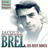 Play & Download Great French Singers. Jacques Brel, His Best Songs by Various Artists | Napster