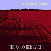 Play & Download The Good Red Earth by Freshly Ground | Napster