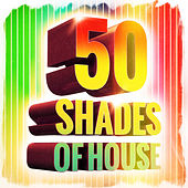 50 Shades of House Music (Electronic House Music to Its Finest) by Various Artists