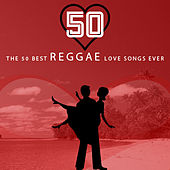 The 50 Best Reggae Love Songs Ever by Various Artists