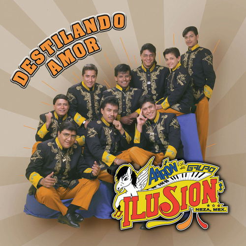 Play & Download Destilando Amor by Aaron Y Su Grupo Ilusion | Napster