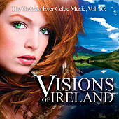 Play & Download The Greatest Ever Celtic Music, Vol. 10: Visions of Ireland by Global Journey | Napster