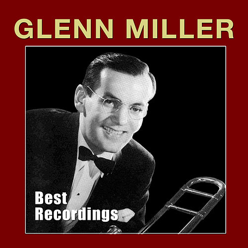 Play & Download Best Recordings by Glenn Miller | Napster