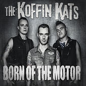 Born of the Motor by The Koffin Kats