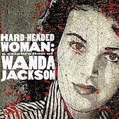 Hard-Headed Woman: A Celebration Of Wanda Jackson by Various Artists