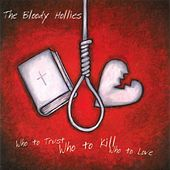 Play & Download Who To Trust, Who To Kill, Who To Love by The Bloody Hollies | Napster