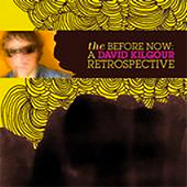 Play & Download The Before Now: A David Kilgour Retrospective by David Kilgour | Napster