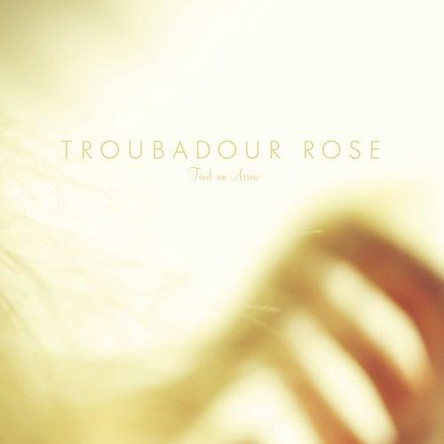 Find an Arrow by Troubadour Rose