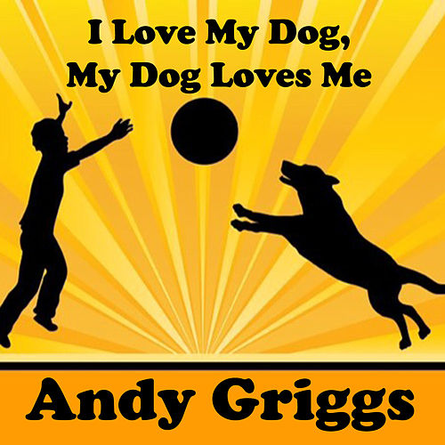 Can't You See I Love My Dog by Andy Griggs