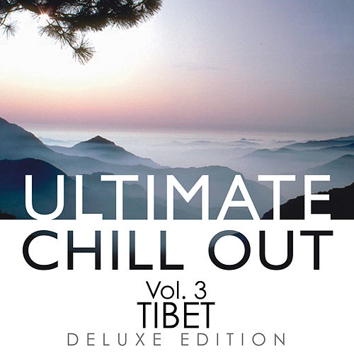 Ultimate Chill out, Vol. 3: Tibet (Deluxe Edition) by Peter Samuels